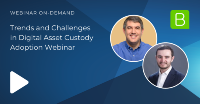 Trends and Challenges in Digital Asset Custody Adoption Webinar